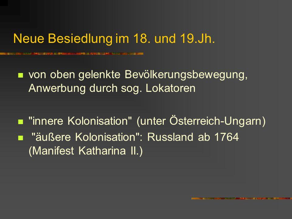 Neue Besiedlung im 18. und 19.Jh. von oben gelenkte Bevölkerungsbewegung, Anwerbung durch sog. Lokatoren