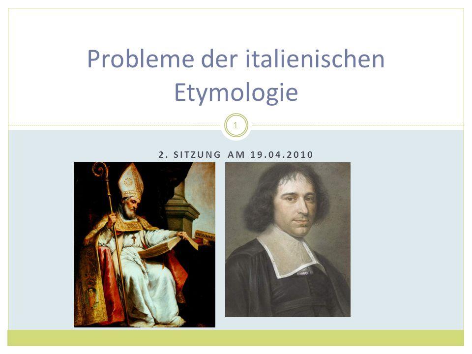 2. SITZUNG AM 19.04.2010 Probleme der italienischen Etymologie 1