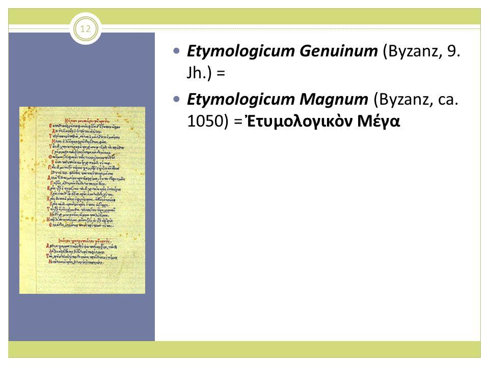 Etymologicum Genuinum (Byzanz, 9. Jh.) = Etymologicum Magnum (Byzanz, ca. 1050) = τυμολογικν Μέγα 12