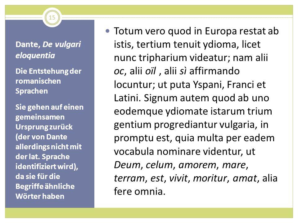 Dante, De vulgari eloquentia Die Entstehung der romanischen Sprachen Sie gehen auf einen gemeinsamen Ursprung zurück (der von Dante allerdings nicht m