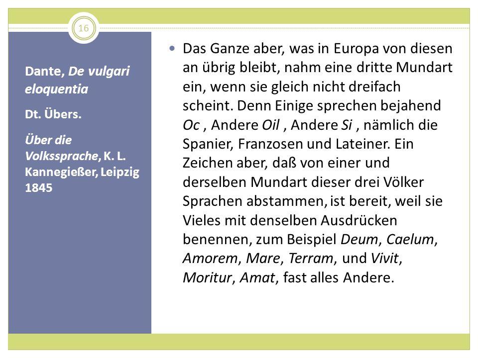 Dante, De vulgari eloquentia Dt. Übers. Über die Volkssprache, K. L. Kannegießer, Leipzig 1845 Das Ganze aber, was in Europa von diesen an übrig bleib