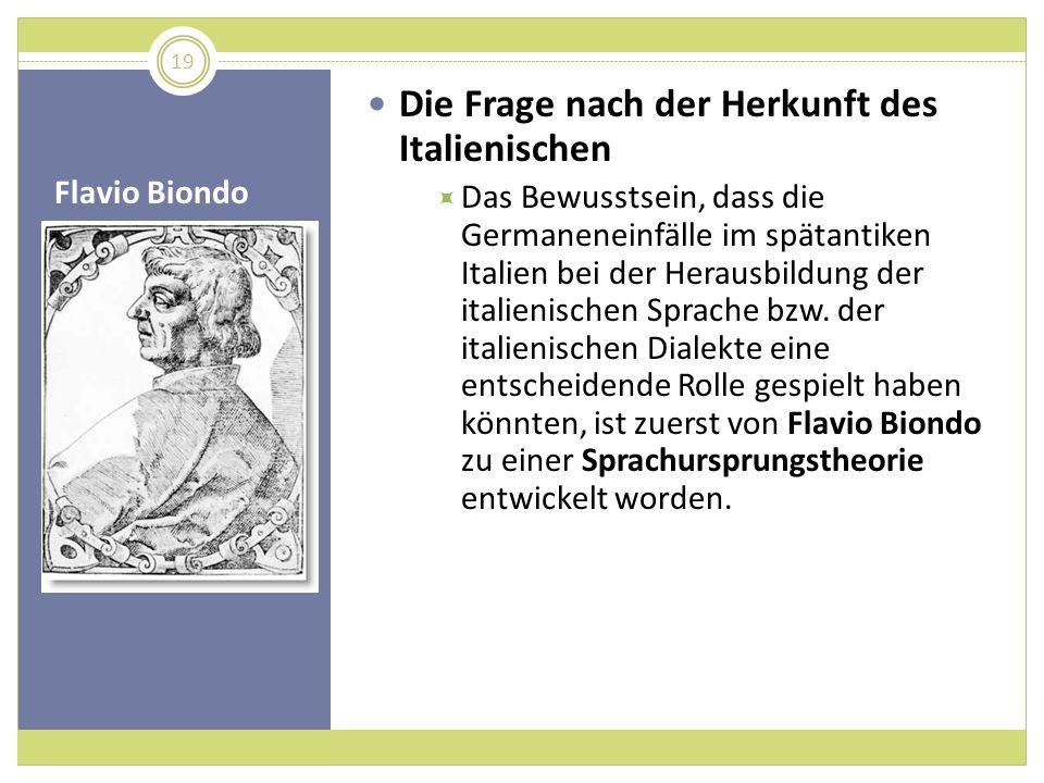 Flavio Biondo Die Frage nach der Herkunft des Italienischen Das Bewusstsein, dass die Germaneneinfälle im spätantiken Italien bei der Herausbildung de