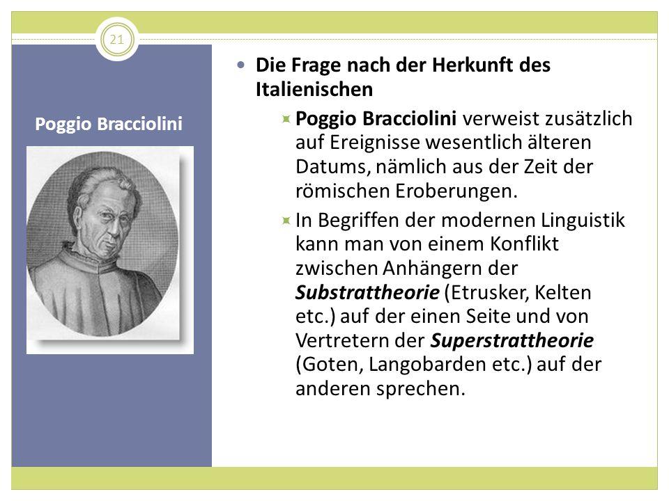 Poggio Bracciolini Die Frage nach der Herkunft des Italienischen Poggio Bracciolini verweist zusätzlich auf Ereignisse wesentlich älteren Datums, näml