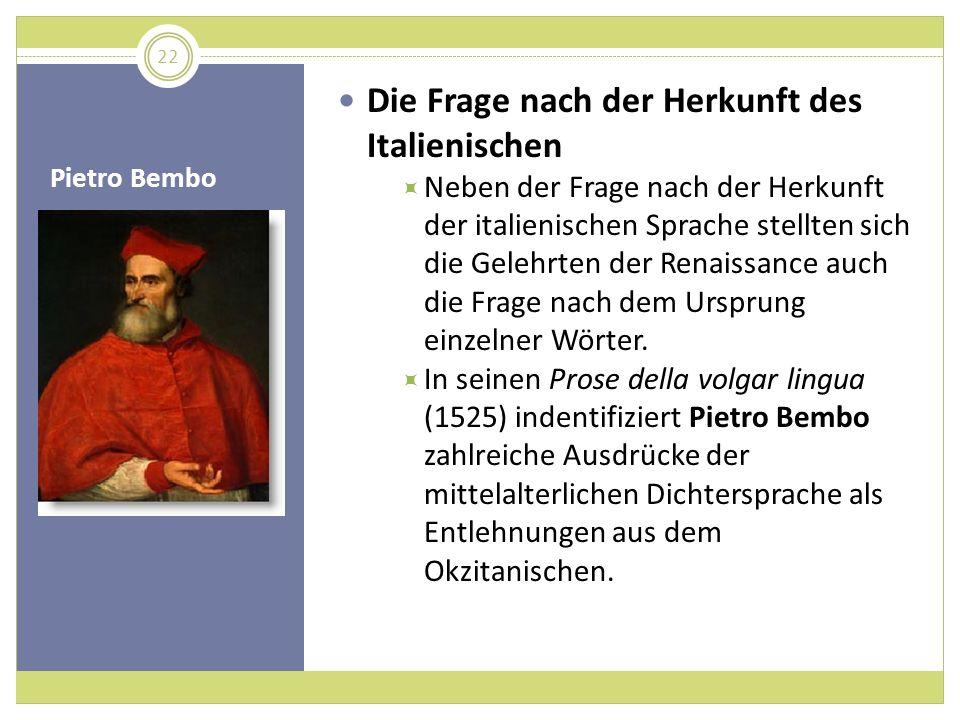 Pietro Bembo Die Frage nach der Herkunft des Italienischen Neben der Frage nach der Herkunft der italienischen Sprache stellten sich die Gelehrten der