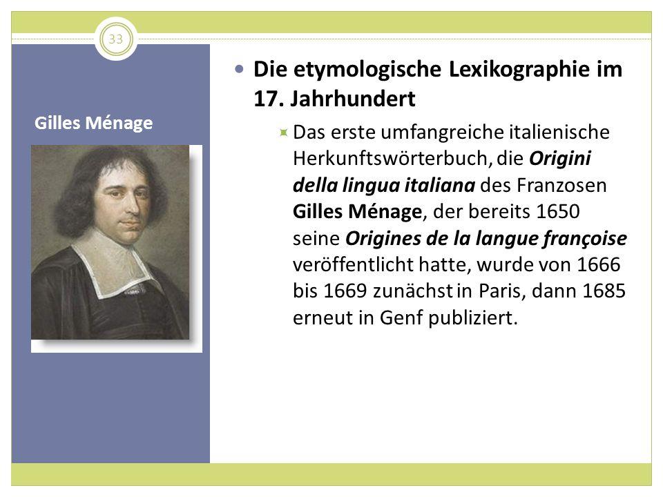 Gilles Ménage Die etymologische Lexikographie im 17. Jahrhundert Das erste umfangreiche italienische Herkunftswörterbuch, die Origini della lingua ita