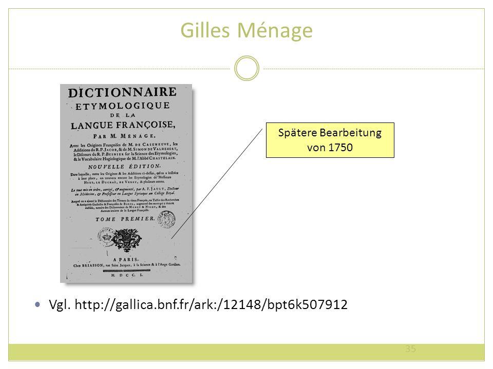 Gilles Ménage Vgl. http://gallica.bnf.fr/ark:/12148/bpt6k507912 35 Spätere Bearbeitung von 1750