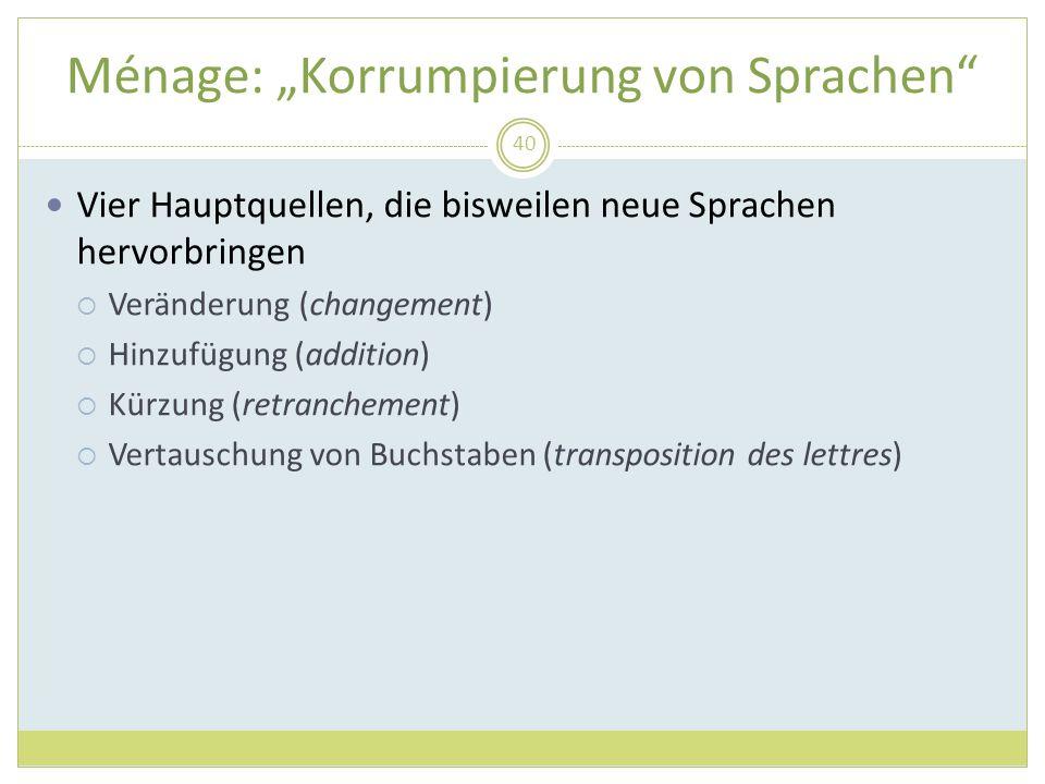 Ménage: Korrumpierung von Sprachen 40 Vier Hauptquellen, die bisweilen neue Sprachen hervorbringen Veränderung (changement) Hinzufügung (addition) Kür
