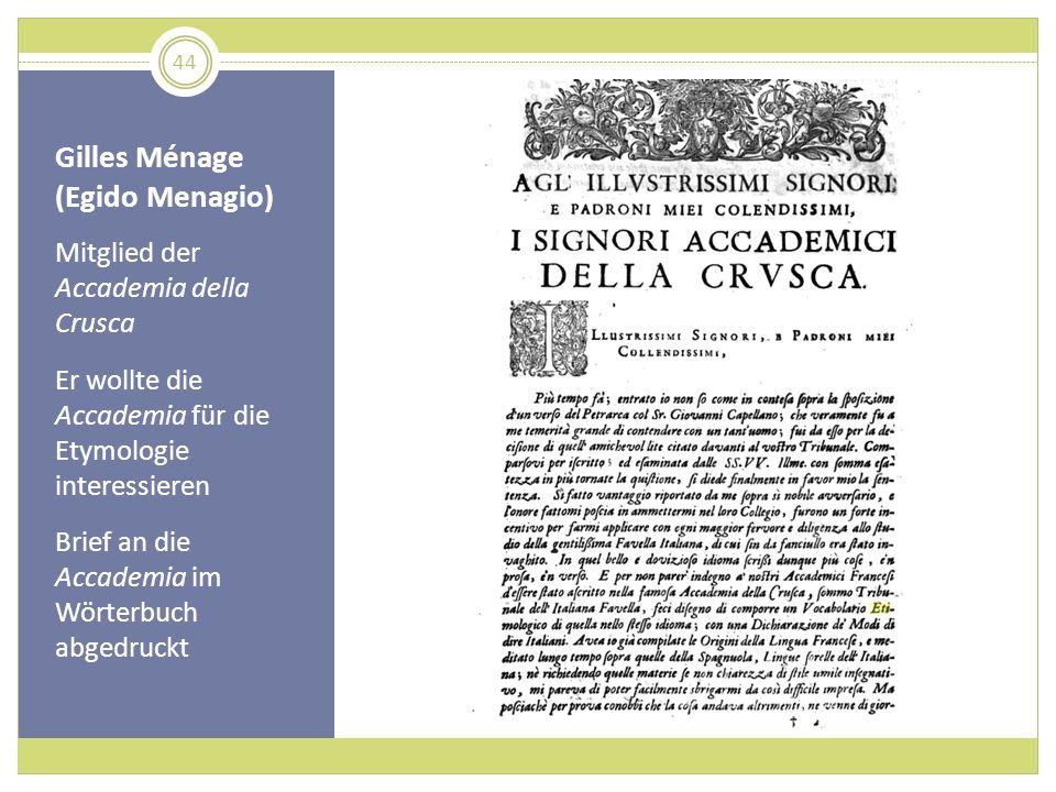 Gilles Ménage (Egido Menagio) Mitglied der Accademia della Crusca Er wollte die Accademia für die Etymologie interessieren Brief an die Accademia im W