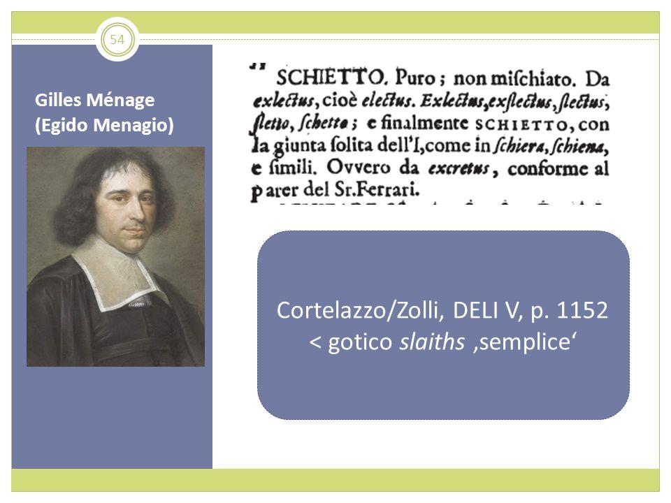Gilles Ménage (Egido Menagio) Cortelazzo/Zolli, DELI V, p. 1152 < gotico slaiths semplice 54