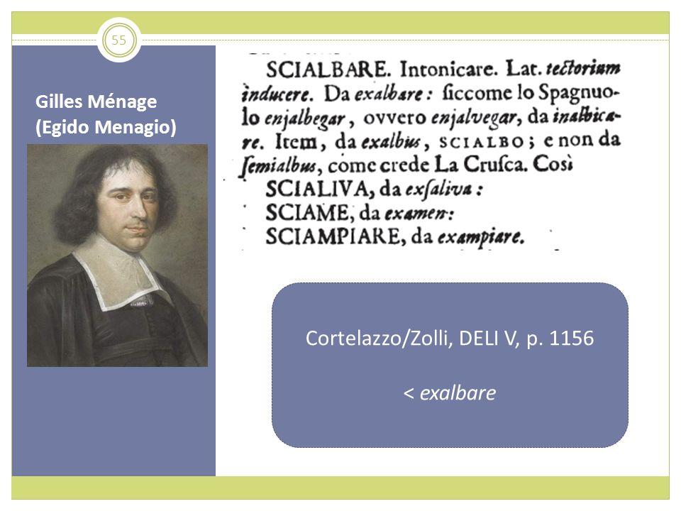 Gilles Ménage (Egido Menagio) Cortelazzo/Zolli, DELI V, p. 1156 < exalbare 55