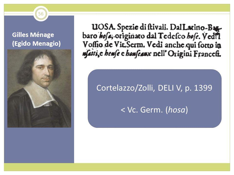 Gilles Ménage (Egido Menagio) Cortelazzo/Zolli, DELI V, p. 1399 < Vc. Germ. (hosa) 56