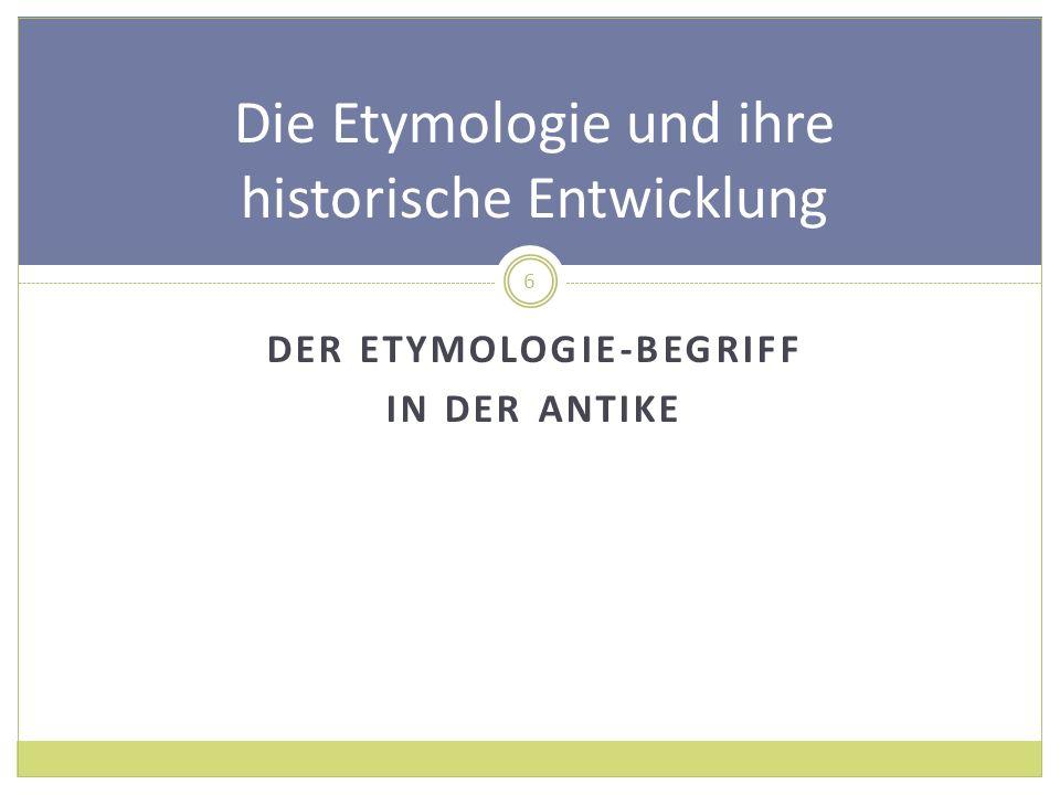 Herklit Bereits im griechischen Altertum gab es philosophische Strömungen, die der Richtigkeit der Namen nachgingen, allerdings wurde für diese Tätigkeit in der Regel nicht der Begriff Etymologie verwendet.