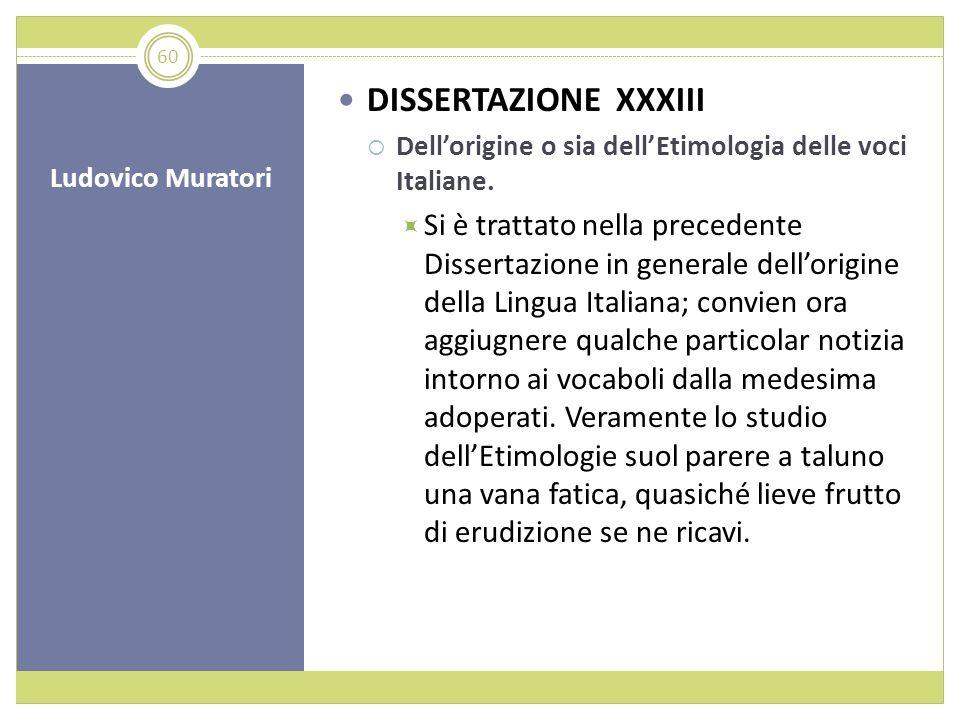 Ludovico Muratori DISSERTAZIONE XXXIII Dellorigine o sia dellEtimologia delle voci Italiane. Si è trattato nella precedente Dissertazione in generale