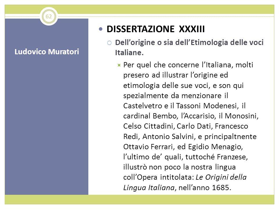 Ludovico Muratori DISSERTAZIONE XXXIII Dellorigine o sia dellEtimologia delle voci Italiane. Per quel che concerne lItaliana, molti presero ad illustr