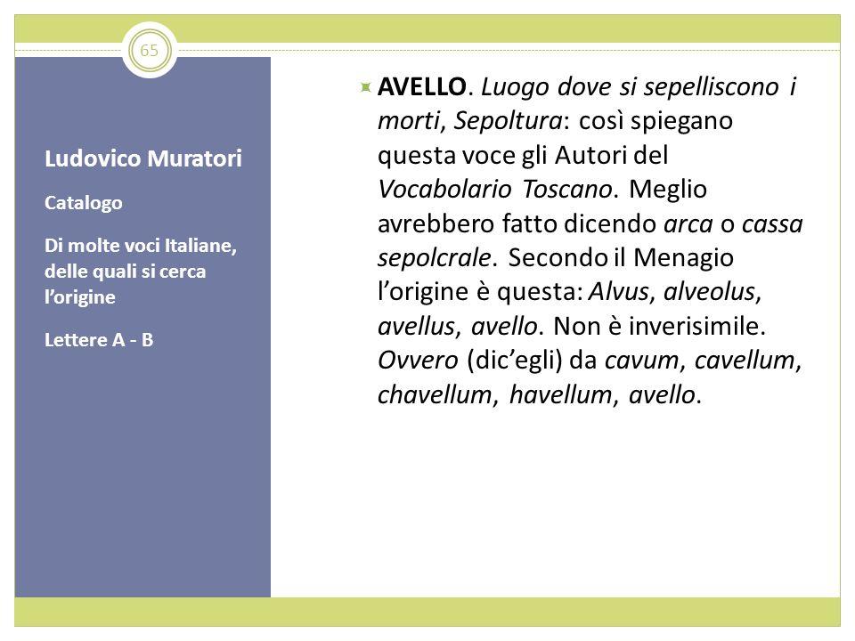 Ludovico Muratori Catalogo Di molte voci Italiane, delle quali si cerca lorigine Lettere A - B AVELLO. Luogo dove si sepelliscono i morti, Sepoltura: