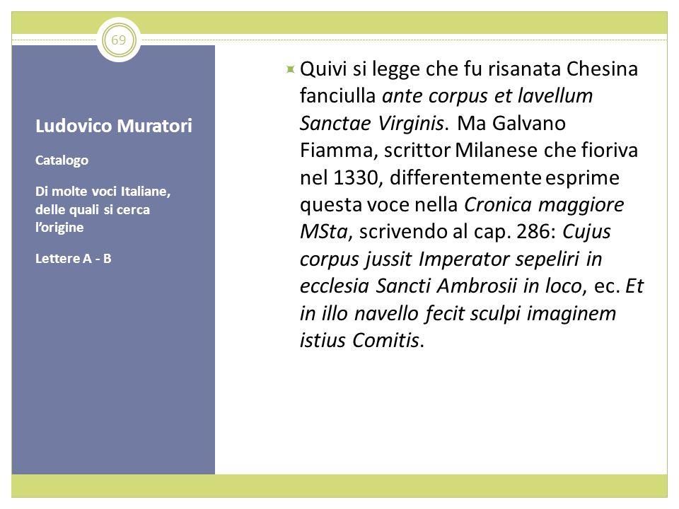 Ludovico Muratori Catalogo Di molte voci Italiane, delle quali si cerca lorigine Lettere A - B Quivi si legge che fu risanata Chesina fanciulla ante c