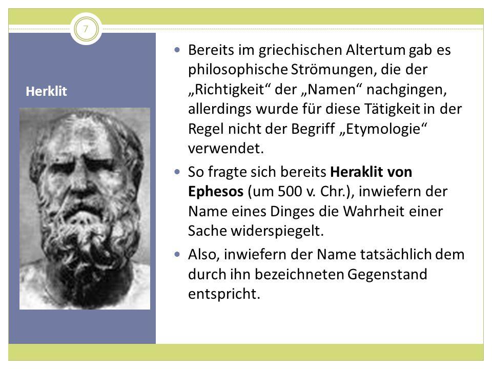 Herklit Bereits im griechischen Altertum gab es philosophische Strömungen, die der Richtigkeit der Namen nachgingen, allerdings wurde für diese Tätigk