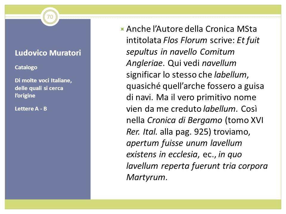 Ludovico Muratori Catalogo Di molte voci Italiane, delle quali si cerca lorigine Lettere A - B Anche lAutore della Cronica MSta intitolata Flos Florum