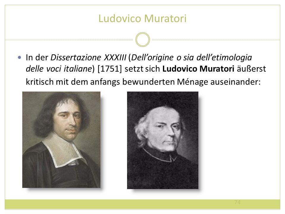 Ludovico Muratori In der Dissertazione XXXIII (Dellorigine o sia delletimologia delle voci italiane) [1751] setzt sich Ludovico Muratori äußerst kriti