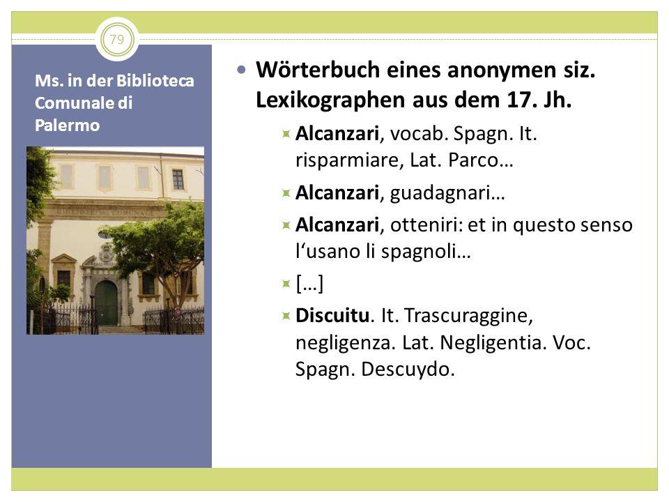 Ms. in der Biblioteca Comunale di Palermo Wörterbuch eines anonymen siz. Lexikographen aus dem 17. Jh. Alcanzari, vocab. Spagn. It. risparmiare, Lat.