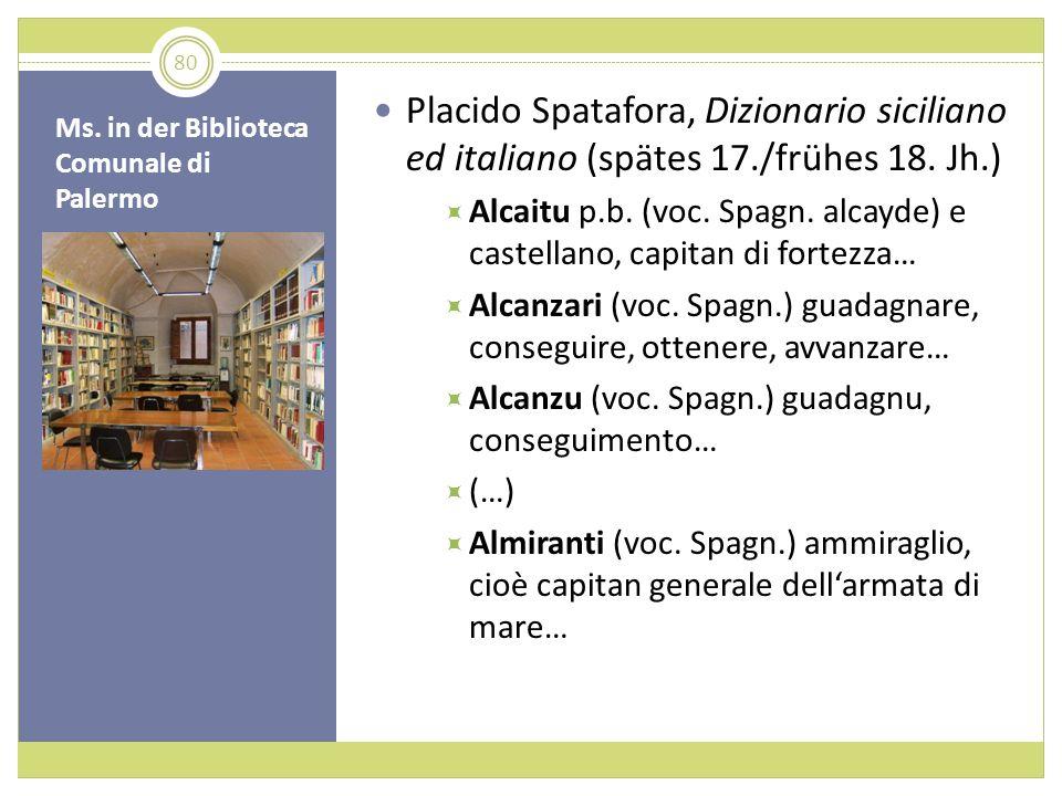 Ms. in der Biblioteca Comunale di Palermo Placido Spatafora, Dizionario siciliano ed italiano (spätes 17./frühes 18. Jh.) Alcaitu p.b. (voc. Spagn. al