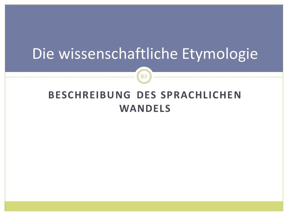 BESCHREIBUNG DES SPRACHLICHEN WANDELS Die wissenschaftliche Etymologie 83