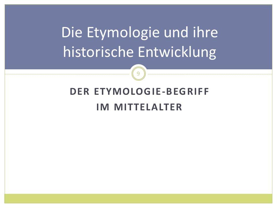 DER ETYMOLOGIE-BEGRIFF IM MITTELALTER Die Etymologie und ihre historische Entwicklung 9