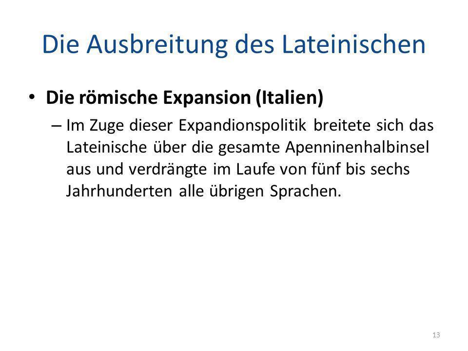 Die Ausbreitung des Lateinischen Die römische Expansion (Italien) – Im Zuge dieser Expandionspolitik breitete sich das Lateinische über die gesamte Ap