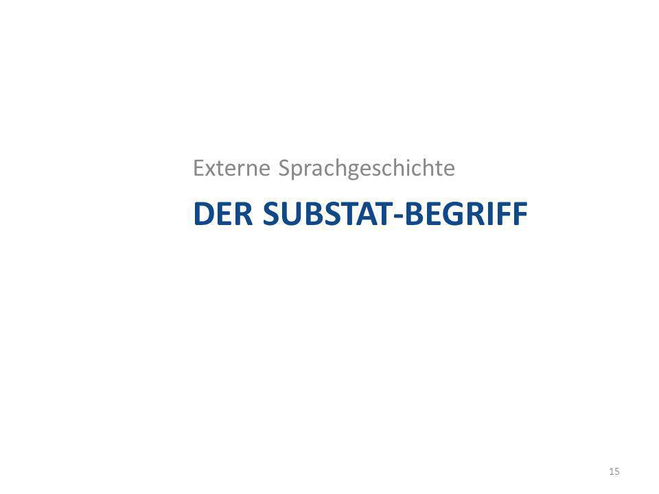DER SUBSTAT-BEGRIFF Externe Sprachgeschichte 15