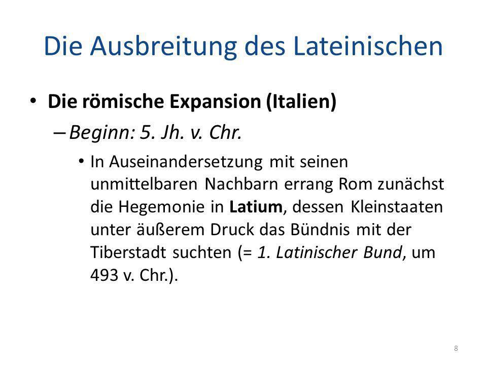 Die Ausbreitung des Lateinischen Die römische Expansion (Italien) – Gemeinsam wehrten Römer und Latiner im 5.