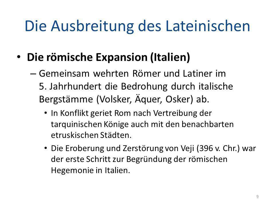 Die Ausbreitung des Lateinischen Die römische Expansion (Italien) Rom baute seine Vormachtstellung in Mittelitalien, erschüttert durch die Niederlage gegen die Kelten an der Allia 387 v.