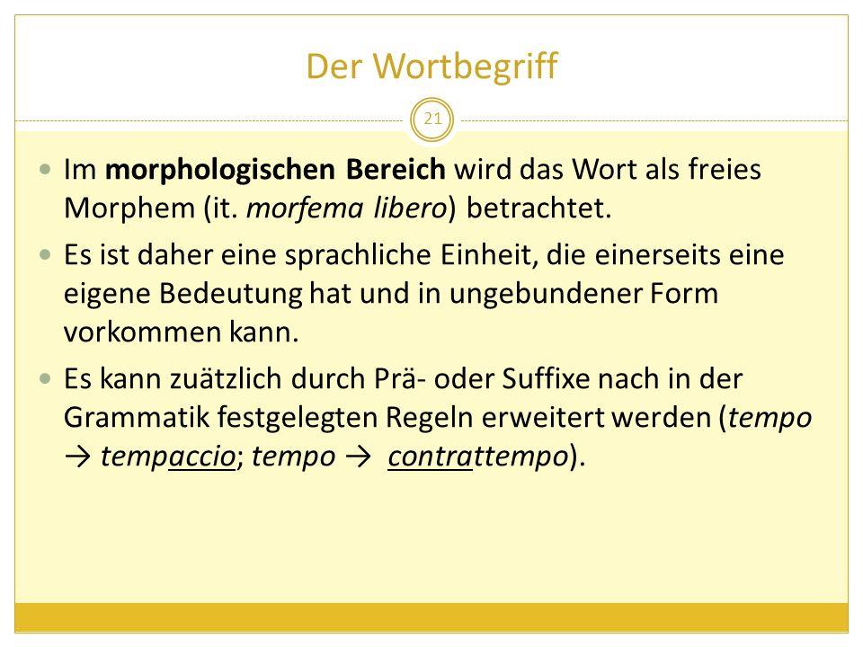 Der Wortbegriff Im morphologischen Bereich wird das Wort als freies Morphem (it. morfema libero) betrachtet. Es ist daher eine sprachliche Einheit, di