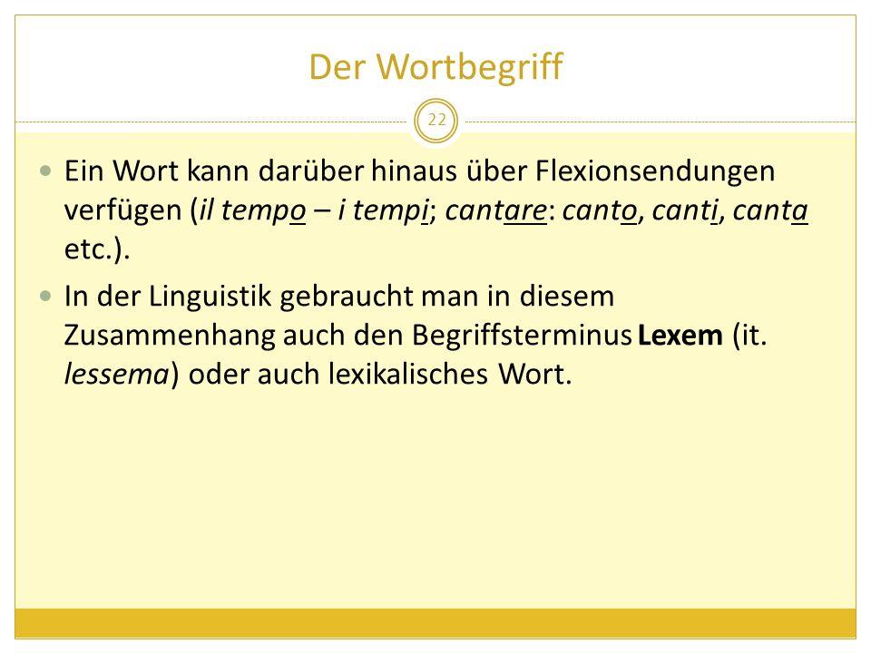Der Wortbegriff Ein Wort kann darüber hinaus über Flexionsendungen verfügen (il tempo – i tempi; cantare: canto, canti, canta etc.). In der Linguistik