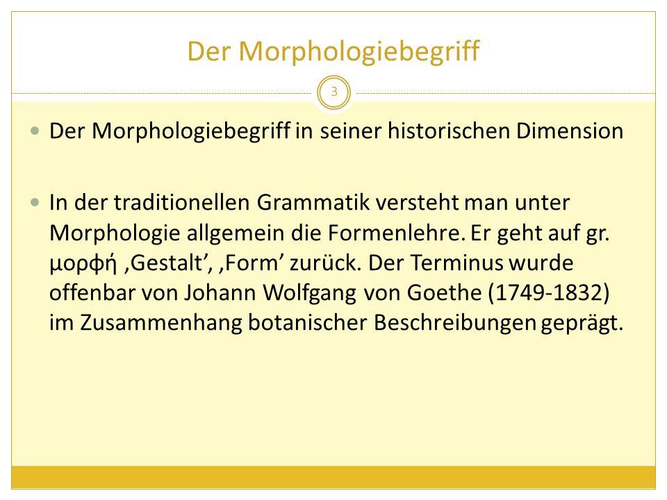 Der Morphologiebegriff Der Indogermanist August Schleicher (1821-1868) führte ihn in die Sprachwissenschaft ein, doch erst der amerikanische Strukturalismus erhob die Morphologie zu einem eigenständigen Teilbereich der Linguistik, insbesondere Leonard Bloomfield in seinem Werk Language (1933).