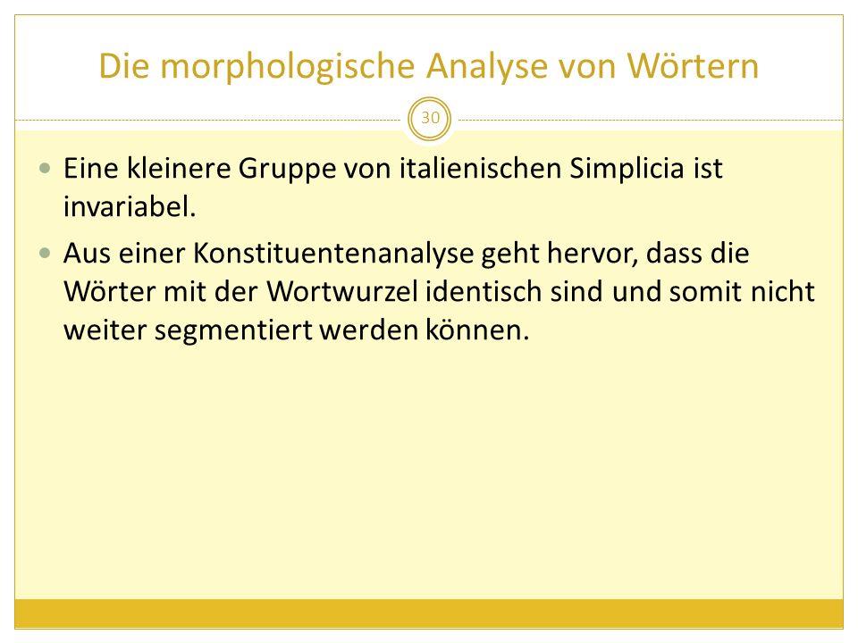 Die morphologische Analyse von Wörtern Eine kleinere Gruppe von italienischen Simplicia ist invariabel. Aus einer Konstituentenanalyse geht hervor, da