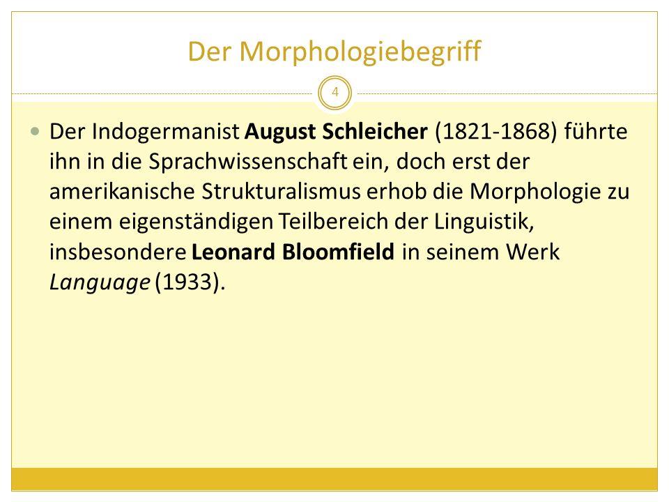 Der Morphologiebegriff Der Indogermanist August Schleicher (1821-1868) führte ihn in die Sprachwissenschaft ein, doch erst der amerikanische Struktura