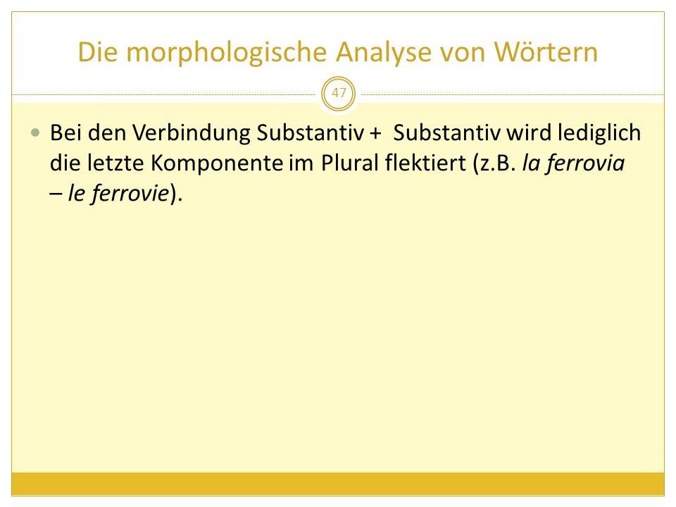 Die morphologische Analyse von Wörtern Bei den Verbindung Substantiv + Substantiv wird lediglich die letzte Komponente im Plural flektiert (z.B. la fe