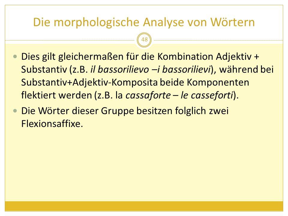 Die morphologische Analyse von Wörtern Dies gilt gleichermaßen für die Kombination Adjektiv + Substantiv (z.B. il bassorilievo –i bassorilievi), währe