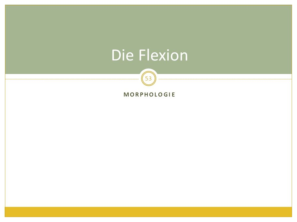 MORPHOLOGIE Die Flexion 53