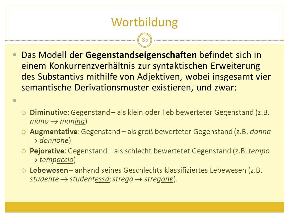 Wortbildung 85 Das Modell der Gegenstandseigenschaften befindet sich in einem Konkurrenzverhältnis zur syntaktischen Erweiterung des Substantivs mithi