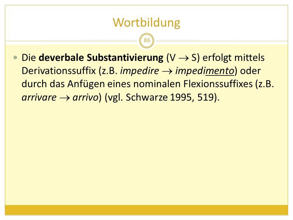 Wortbildung 86 Die deverbale Substantivierung (V S) erfolgt mittels Derivationssuffix (z.B. impedire impedimento) oder durch das Anfügen eines nominal