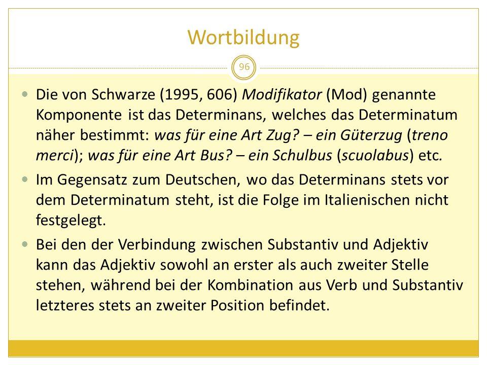 Wortbildung 96 Die von Schwarze (1995, 606) Modifikator (Mod) genannte Komponente ist das Determinans, welches das Determinatum näher bestimmt: was fü