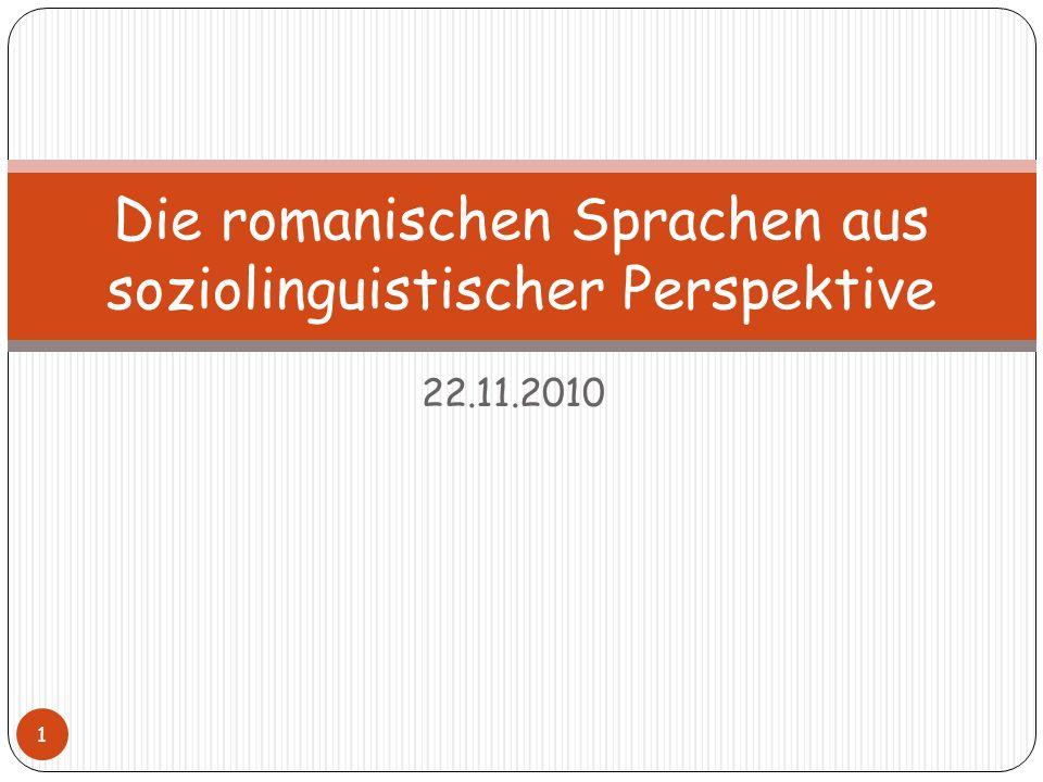 22.11.2010 Die romanischen Sprachen aus soziolinguistischer Perspektive 1