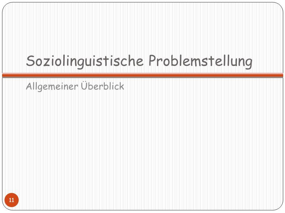Soziolinguistische Problemstellung Allgemeiner Überblick 11