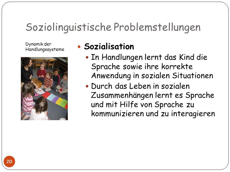 Soziolinguistische Problemstellungen Dynamik der Handlungssysteme Sozialisation In Handlungen lernt das Kind die Sprache sowie ihre korrekte Anwendung
