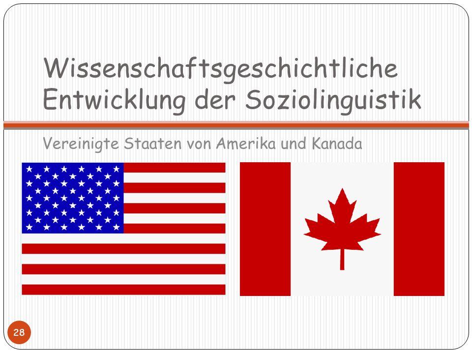 Wissenschaftsgeschichtliche Entwicklung der Soziolinguistik Vereinigte Staaten von Amerika und Kanada 28