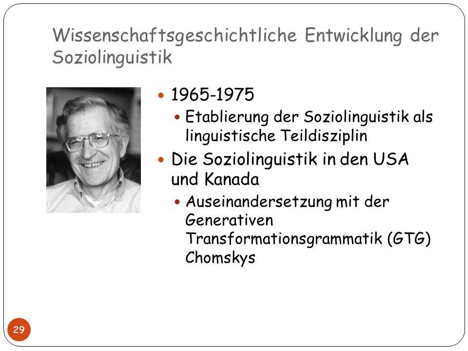 Wissenschaftsgeschichtliche Entwicklung der Soziolinguistik 29 1965-1975 Etablierung der Soziolinguistik als linguistische Teildisziplin Die Sozioling