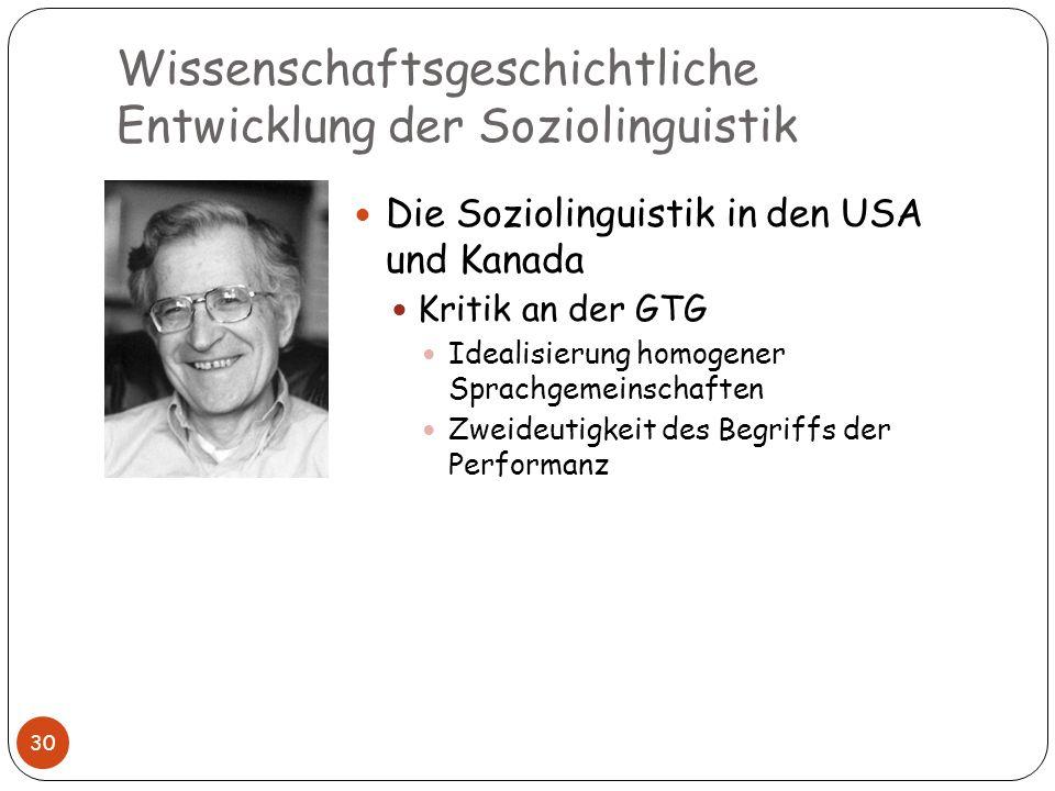 Wissenschaftsgeschichtliche Entwicklung der Soziolinguistik 30 Die Soziolinguistik in den USA und Kanada Kritik an der GTG Idealisierung homogener Spr