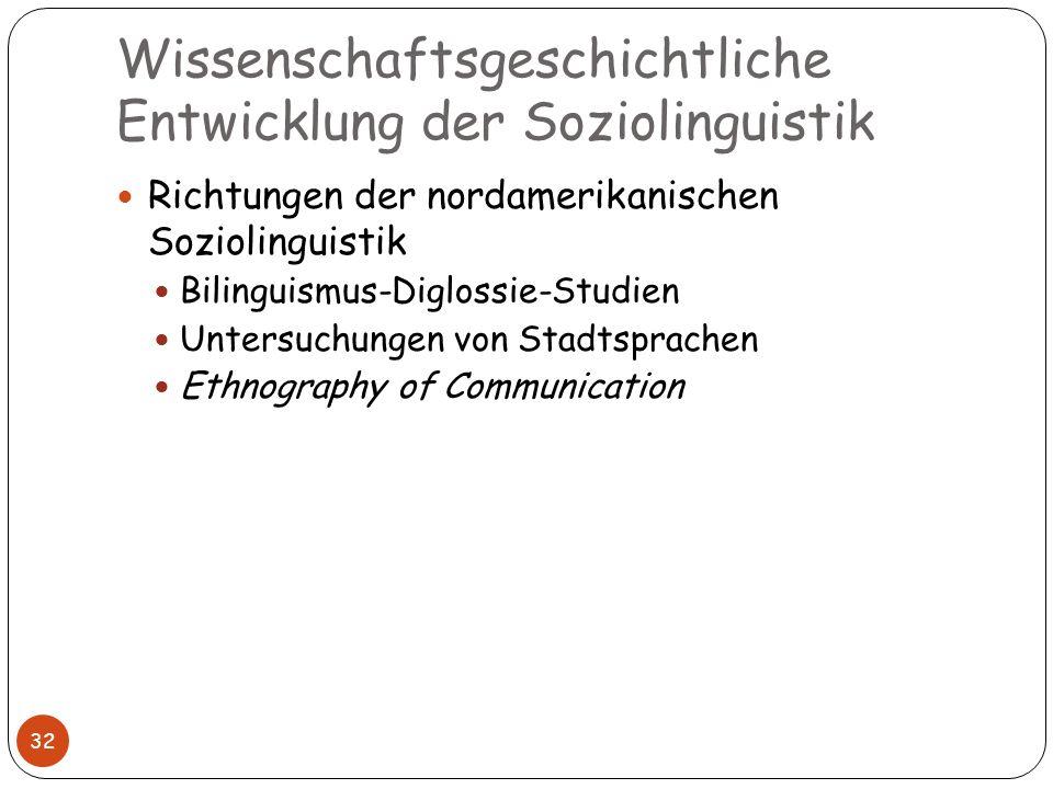 Wissenschaftsgeschichtliche Entwicklung der Soziolinguistik 32 Richtungen der nordamerikanischen Soziolinguistik Bilinguismus-Diglossie-Studien Unters
