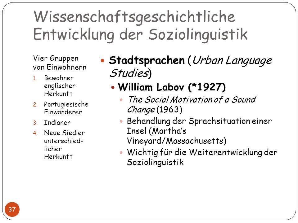 Wissenschaftsgeschichtliche Entwicklung der Soziolinguistik Vier Gruppen von Einwohnern 1. Bewohner englischer Herkunft 2. Portugiesische Einwanderer